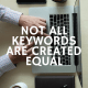 Not All Keywords Are Created Equal (1)