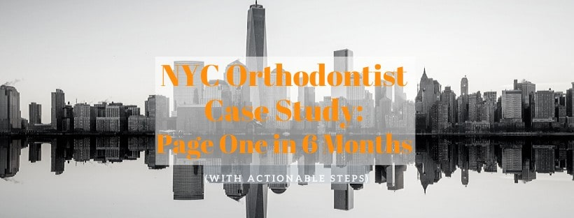 NYC Orthodontist Case Study - Page One in 6 Months