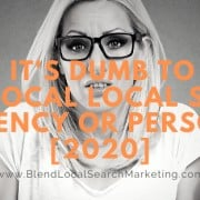 Why It's Dumb to Hire a Local Local SEO Agency or Person [2020]