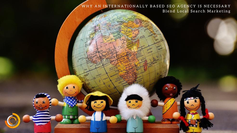 Why an Internationally Based SEO Agency is Necessary